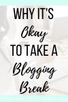 Why It's Okay to Take a Blogging Break